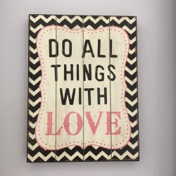 Do all things with Love,...